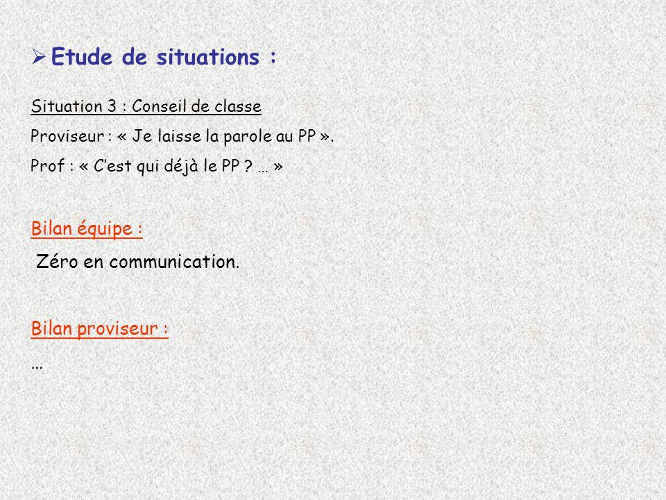 Etude de situations : Situation 3 : Conseil de classe Proviseur : « Je laisse la parole au PP ».