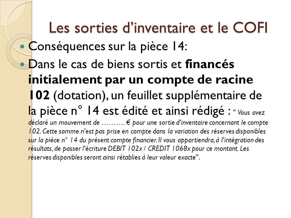 Les sorties dinventaire et le COFI Conséquences sur la pièce 14: Dans le cas de biens sortis et financés initialement par un compte de racine 102 (dot