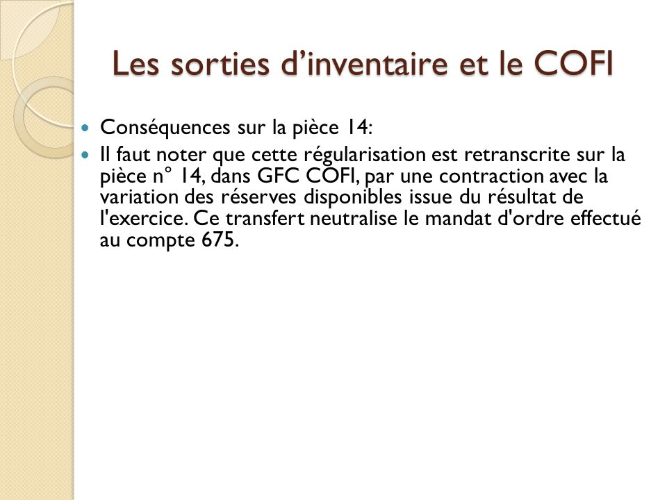 Les sorties dinventaire et le COFI Conséquences sur la pièce 14: Il faut noter que cette régularisation est retranscrite sur la pièce n° 14, dans GFC