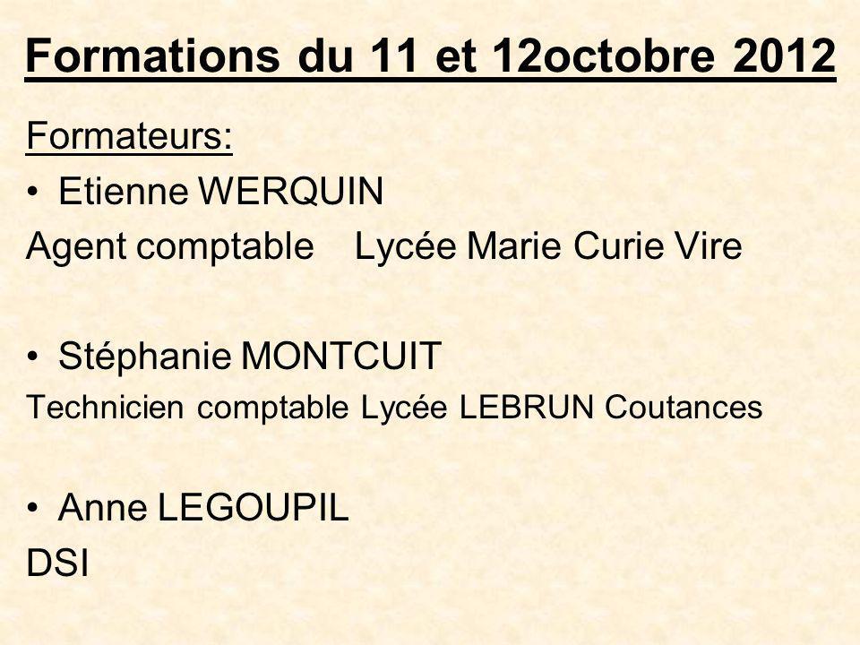 Formations du 11 et 12octobre 2012 Formateurs: Etienne WERQUIN Agent comptable Lycée Marie Curie Vire Stéphanie MONTCUIT Technicien comptable Lycée LE