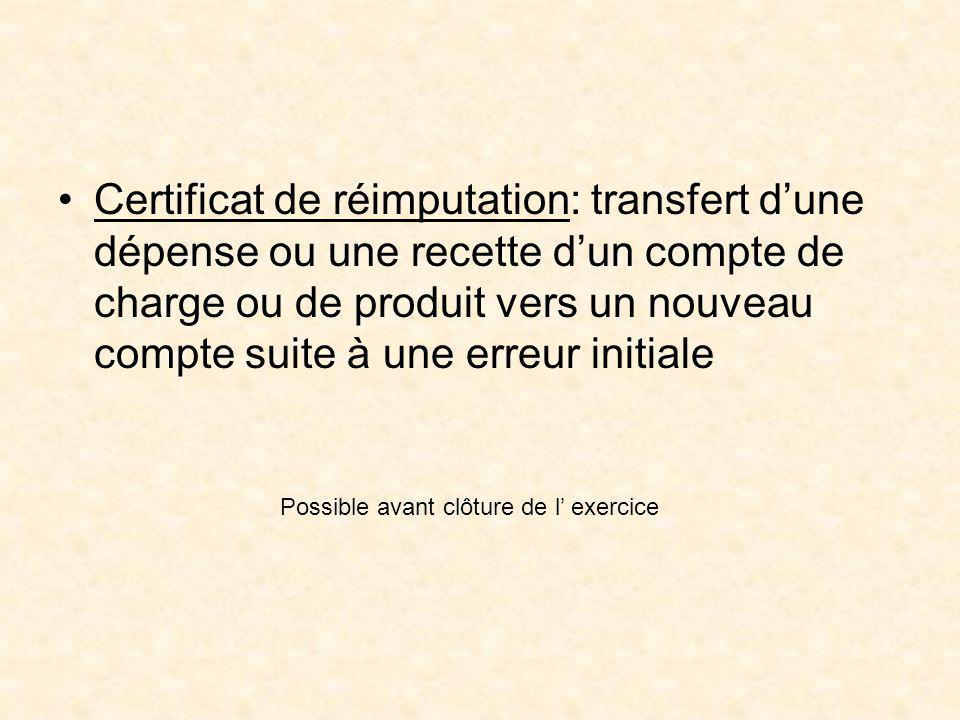 Certificat de réimputation: transfert dune dépense ou une recette dun compte de charge ou de produit vers un nouveau compte suite à une erreur initial