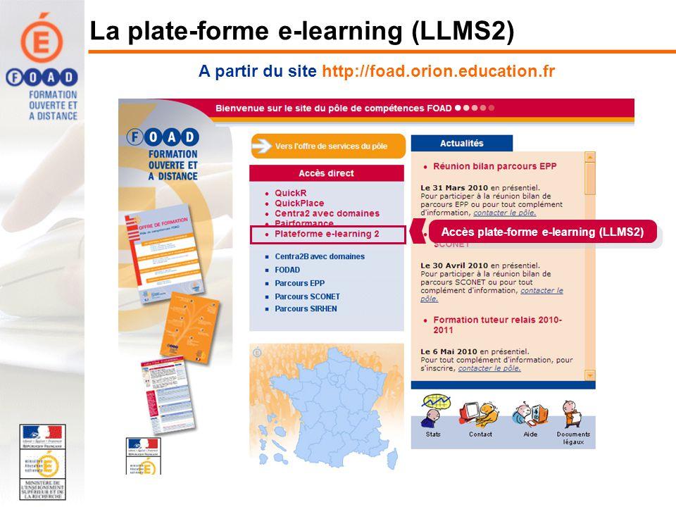 A partir du site http://foad.orion.education.fr Accès plate-forme e-learning (LLMS2) La plate-forme e-learning (LLMS2)