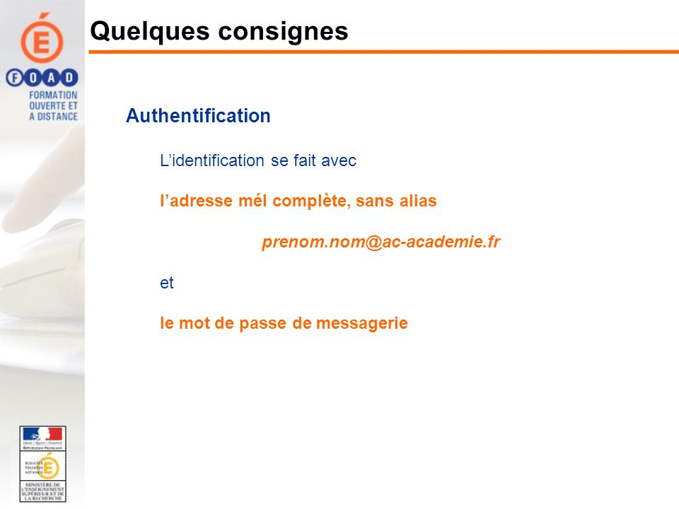 Authentification Lidentification se fait avec ladresse mél complète, sans alias prenom.nom@ac-academie.fr et le mot de passe de messagerie Quelques co