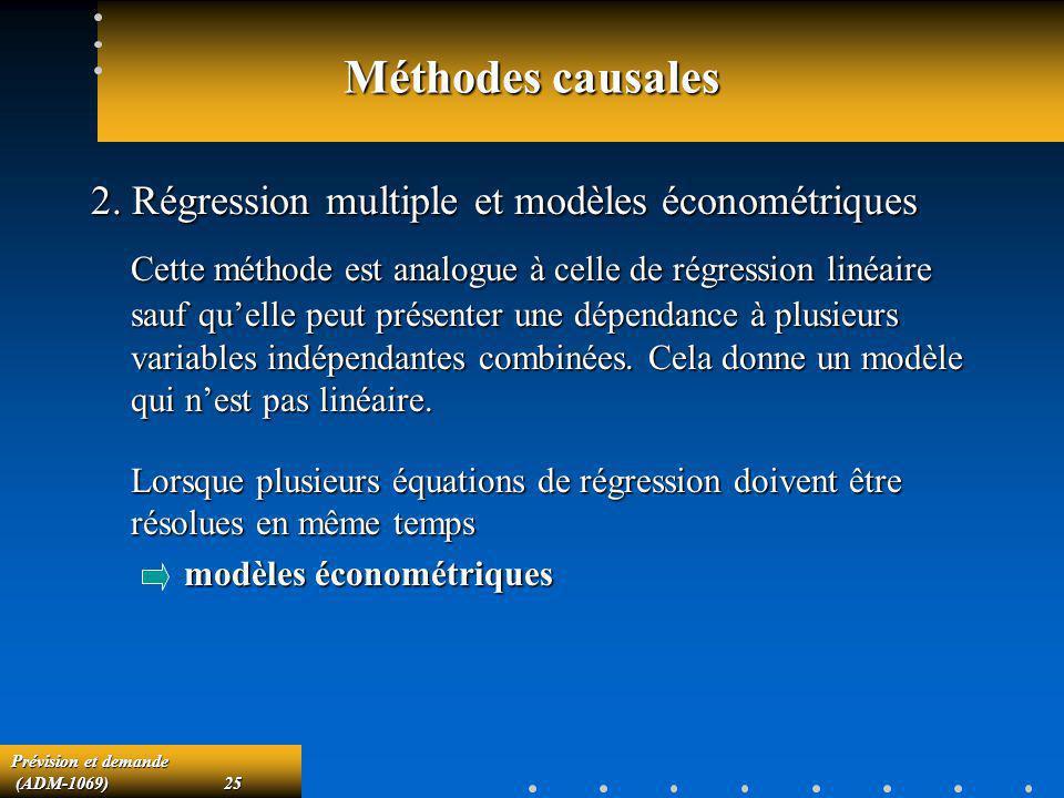 Prévision et demande (ADM-1069)25 (ADM-1069)25 Méthodes causales 2. Régression multiple et modèles économétriques Cette méthode est analogue à celle d