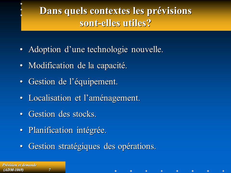 Prévision et demande (ADM-1069)7 (ADM-1069)7 Dans quels contextes les prévisions sont-elles utiles? Adoption dune technologie nouvelle.Adoption dune t