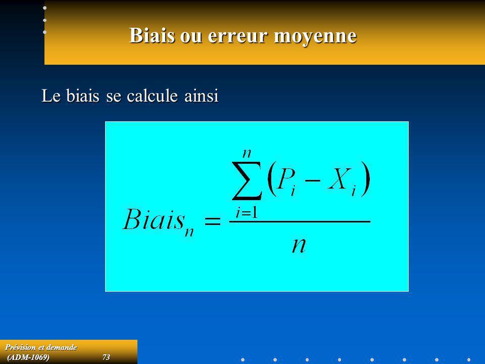 Prévision et demande (ADM-1069)73 (ADM-1069)73 Biais ou erreur moyenne Le biais se calcule ainsi