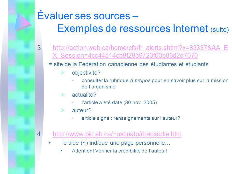 Évaluer ses sources – Exemples de ressources Internet (suite) 3.http://action.web.ca/home/cfs/fr_alerts.shtml x=83337&AA_E X_Session=4cc44514cb8f2859723f00b86d2d7070http://action.web.ca/home/cfs/fr_alerts.shtml x=83337&AA_E X_Session=4cc44514cb8f2859723f00b86d2d7070 = site de la Fédération canadienne des étudiantes et étudiants objectivité.