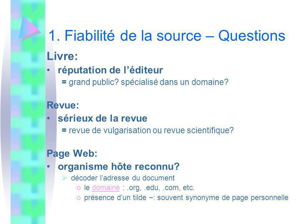 1. Fiabilité de la source – Questions Livre: réputation de léditeur = grand public.