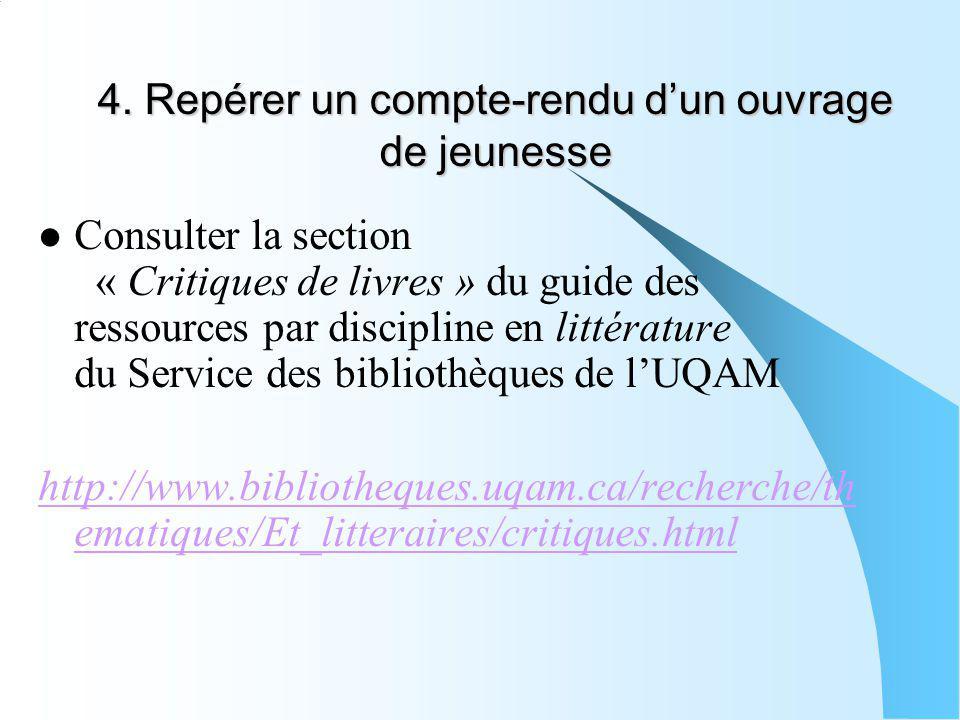 4. Repérer un compte-rendu dun ouvrage de jeunesse Consulter la section « Critiques de livres » du guide des ressources par discipline en littérature