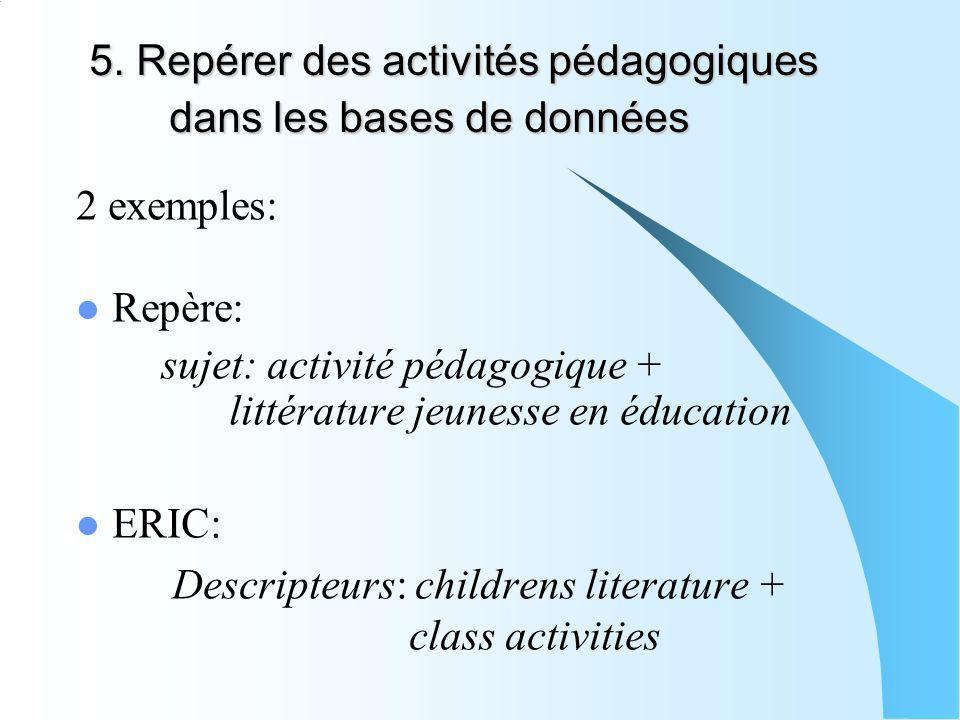 5. Repérer des activités pédagogiques dans les bases de données 2 exemples: Repère: sujet: activité pédagogique + littérature jeunesse en éducation ER