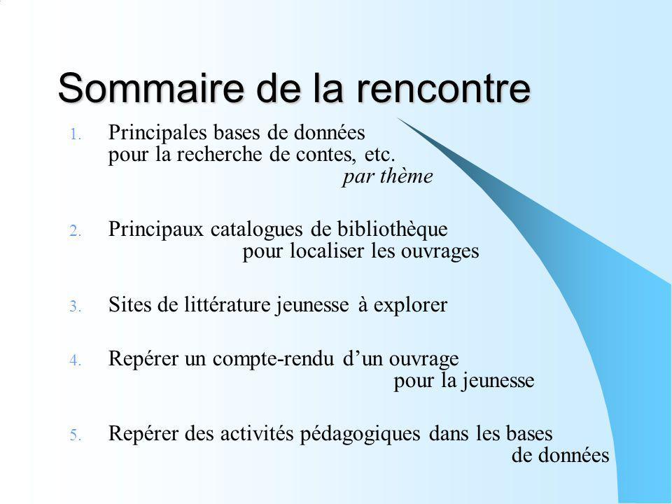 Sommaire de la rencontre 1. Principales bases de données pour la recherche de contes, etc. par thème 2. Principaux catalogues de bibliothèque pour loc