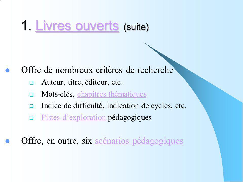 1. Livres ouverts (suite) Livres ouvertsLivres ouverts Offre de nombreux critères de recherche Auteur, titre, éditeur, etc. Mots-clés, chapitres théma