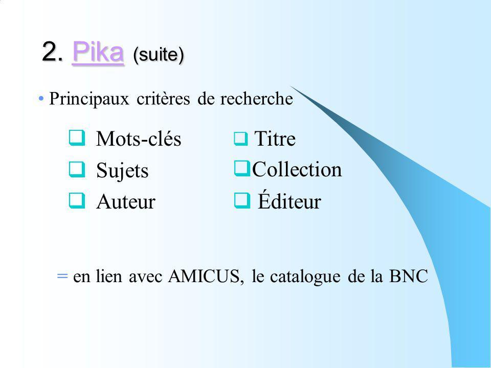 2. Pika (suite) Pika Mots-clés Sujets Auteur Principaux critères de recherche Titre Collection Éditeur = en lien avec AMICUS, le catalogue de la BNC