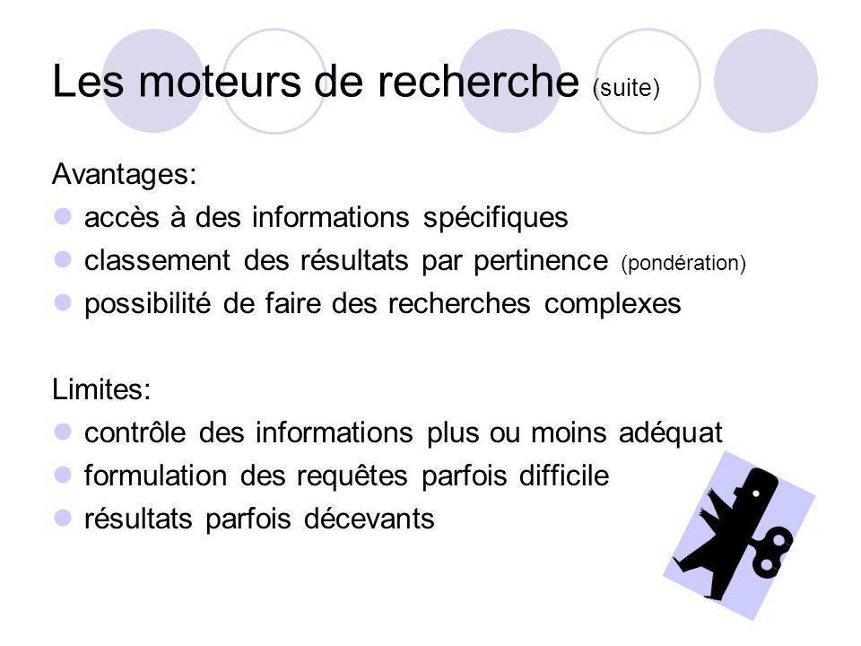 Les moteurs de recherche (suite) Avantages: accès à des informations spécifiques classement des résultats par pertinence (pondération) possibilité de