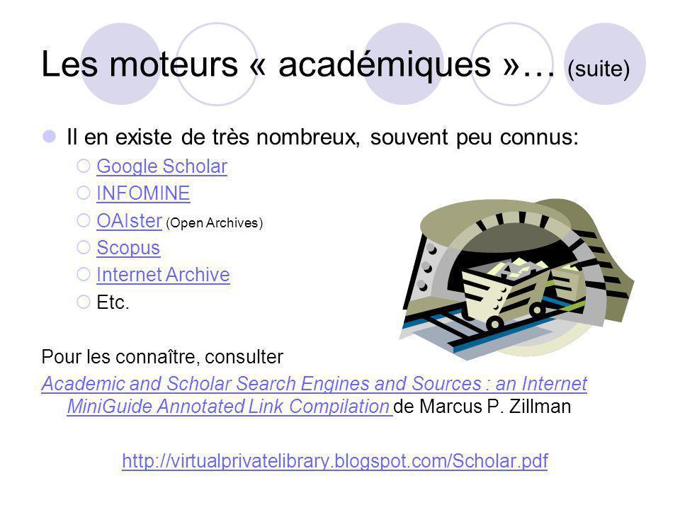 Les moteurs « académiques »… (suite) Il en existe de très nombreux, souvent peu connus: Google Scholar INFOMINE OAIster (Open Archives) OAIster Scopus Internet Archive Etc.