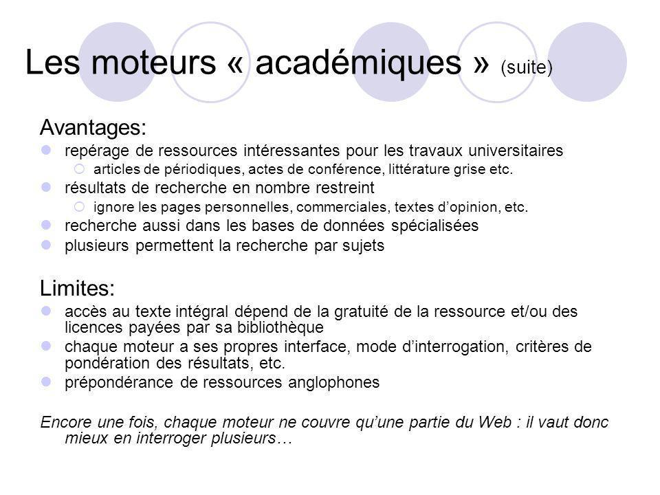 Les moteurs « académiques » (suite) Avantages: repérage de ressources intéressantes pour les travaux universitaires articles de périodiques, actes de