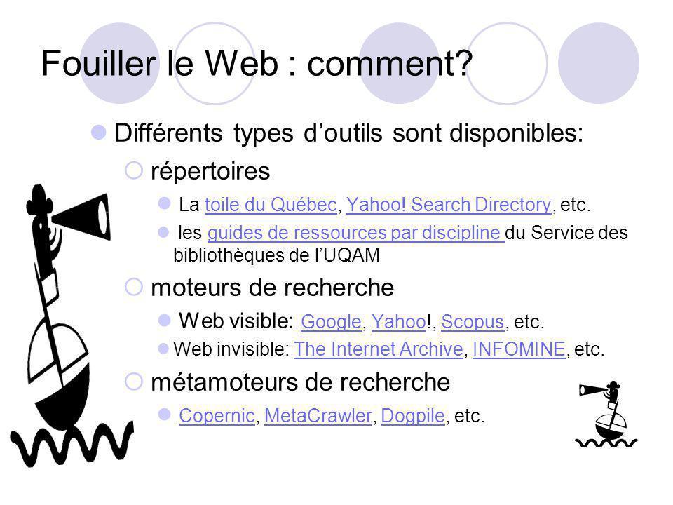 Fouiller le Web : comment? Différents types doutils sont disponibles: répertoires La toile du Québec, Yahoo! Search Directory, etc.toile du QuébecYaho