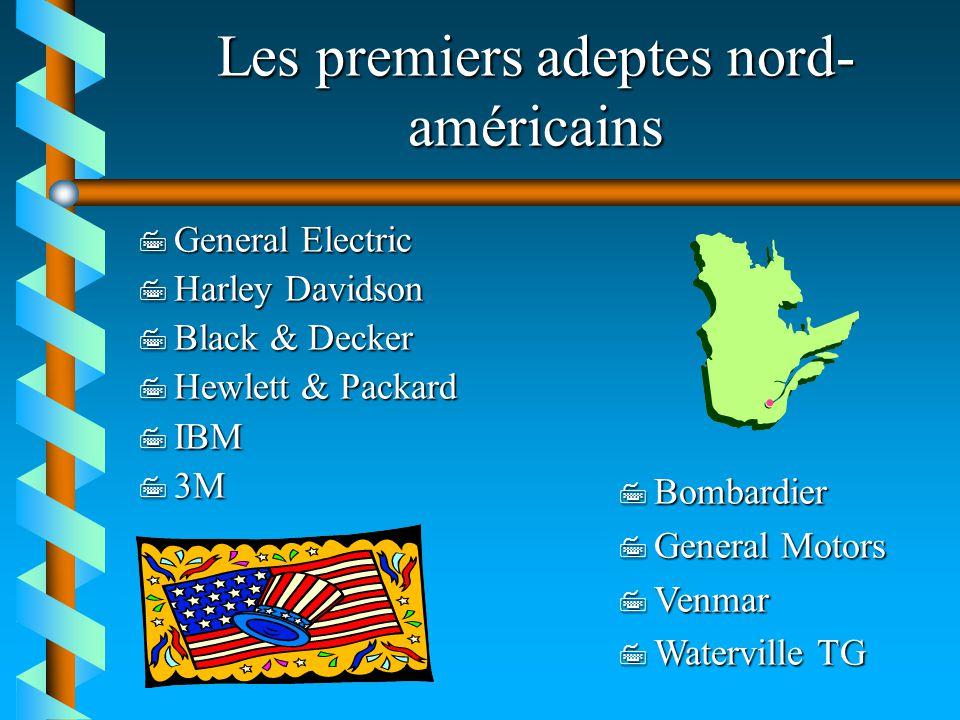 Les premiers adeptes nord- américains 7 General Electric 7 Harley Davidson 7 Black & Decker 7 Hewlett & Packard 7 IBM 7 3M 7 Bombardier 7 General Moto