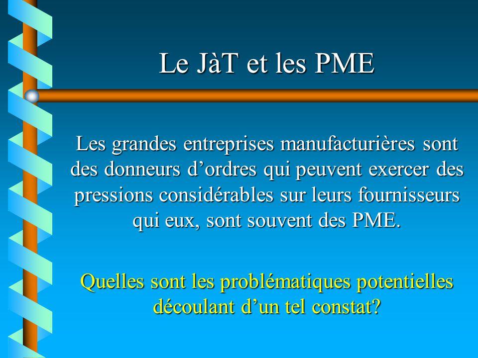Le JàT et les PME Les grandes entreprises manufacturières sont des donneurs dordres qui peuvent exercer des pressions considérables sur leurs fourniss