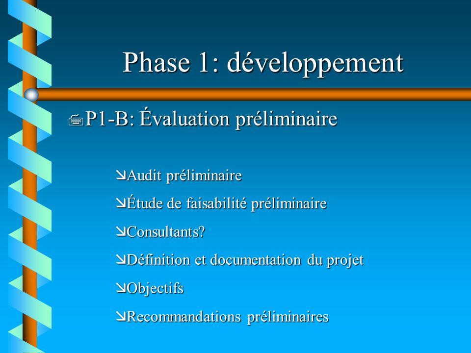 Phase 1: développement 7 P1-B: Évaluation préliminaire æAudit préliminaire æÉtude de faisabilité préliminaire æConsultants? æDéfinition et documentati