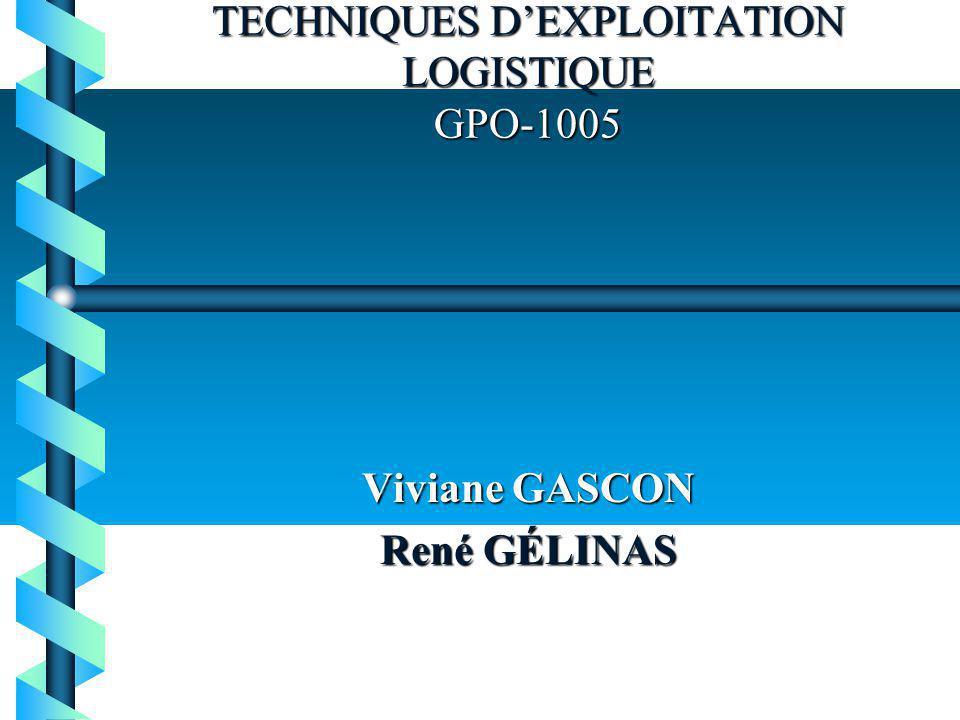 TECHNIQUES DEXPLOITATION LOGISTIQUE GPO-1005 Viviane GASCON René GÉLINAS
