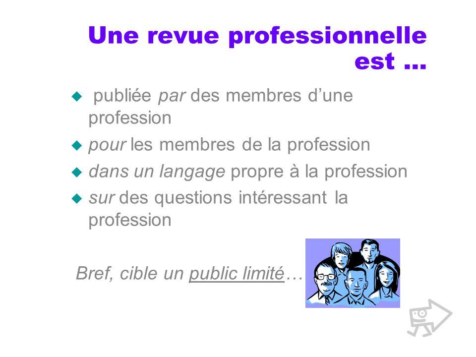 Une revue professionnelle est … publiée par des membres dune profession pour les membres de la profession dans un langage propre à la profession sur des questions intéressant la profession Bref, cible un public limité…