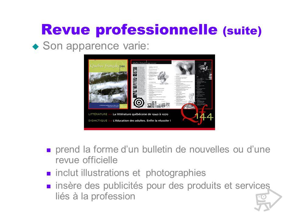 Revue professionnelle (suite) Son apparence varie: prend la forme dun bulletin de nouvelles ou dune revue officielle inclut illustrations et photograp