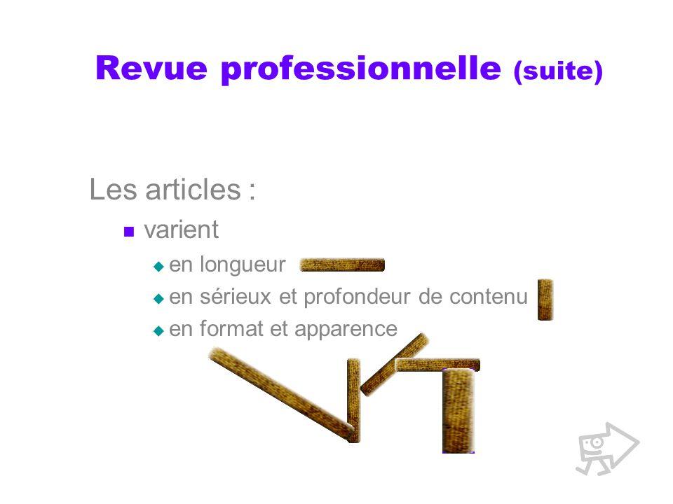 Revue professionnelle (suite) Les articles : varient en longueur en sérieux et profondeur de contenu en format et apparence