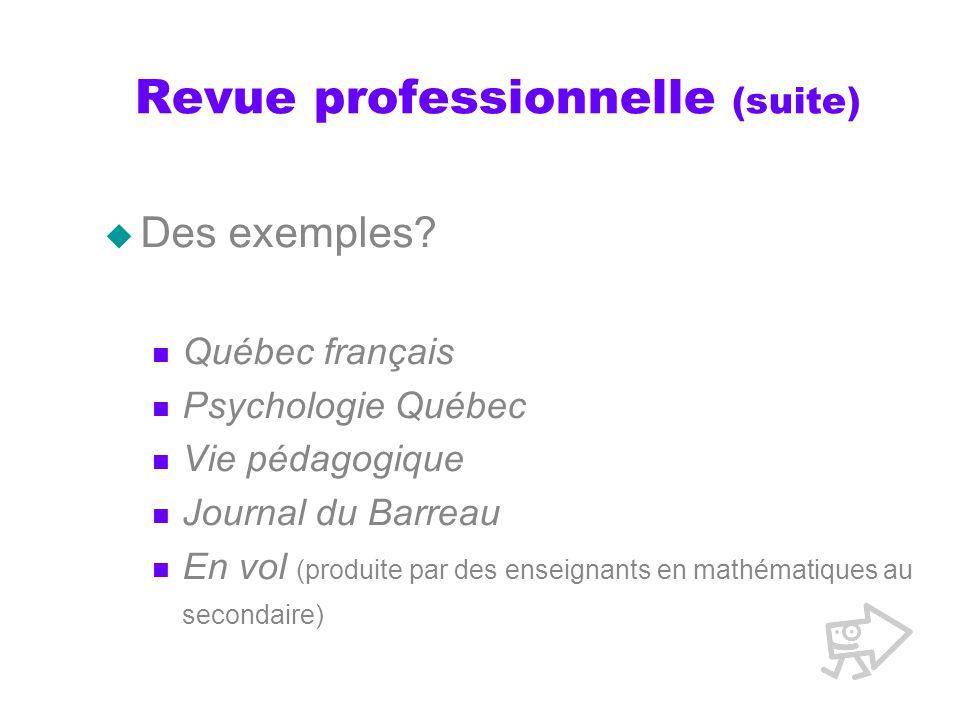 Revue professionnelle (suite) Des exemples? Québec français Psychologie Québec Vie pédagogique Journal du Barreau En vol (produite par des enseignants