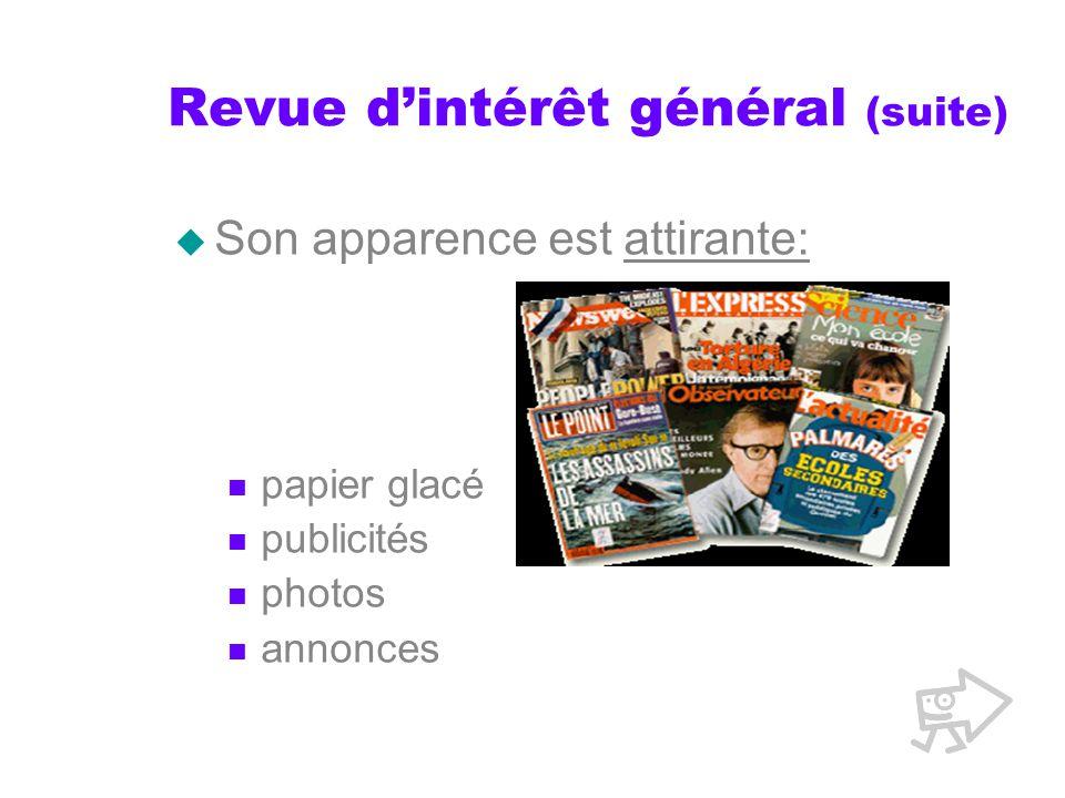 Revue dintérêt général (suite) Son apparence est attirante: papier glacé publicités photos annonces