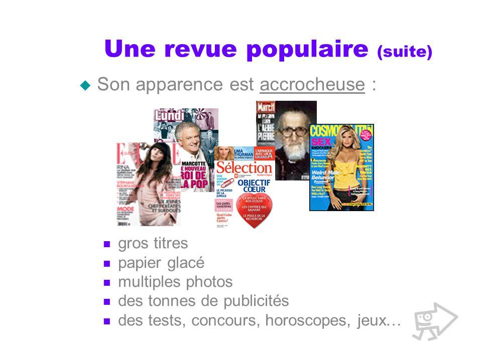 Une revue populaire (suite) Son apparence est accrocheuse : gros titres papier glacé multiples photos des tonnes de publicités des tests, concours, horoscopes, jeux…