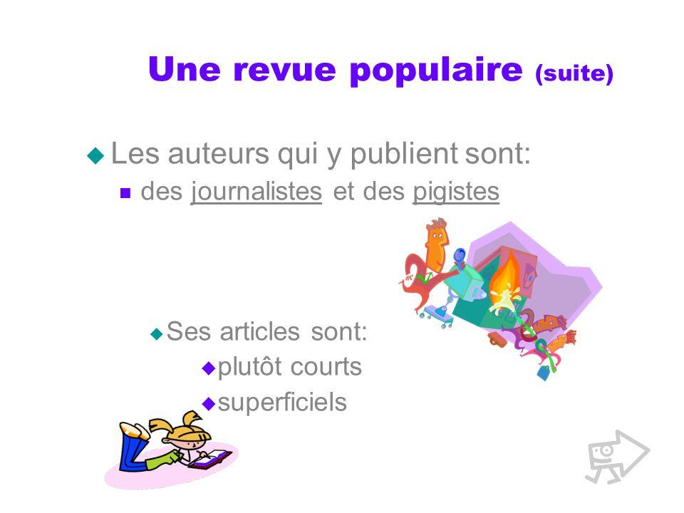 Une revue populaire (suite) Les auteurs qui y publient sont: des journalistes et des pigistes Ses articles sont: plutôt courts superficiels