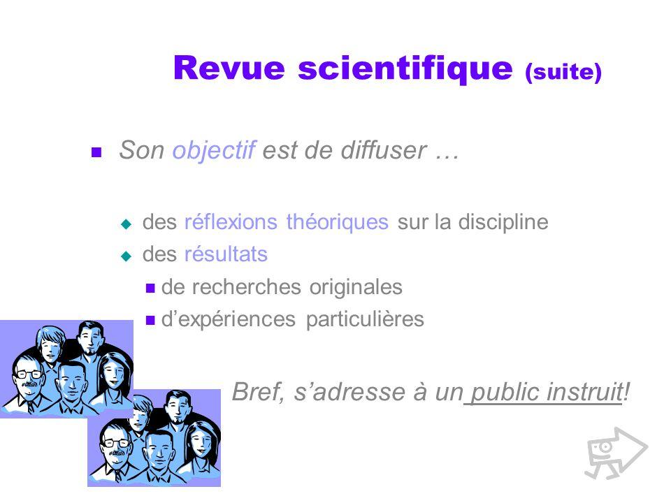 Revue scientifique (suite) Son objectif est de diffuser … des réflexions théoriques sur la discipline des résultats de recherches originales dexpériences particulières Bref, sadresse à un public instruit!