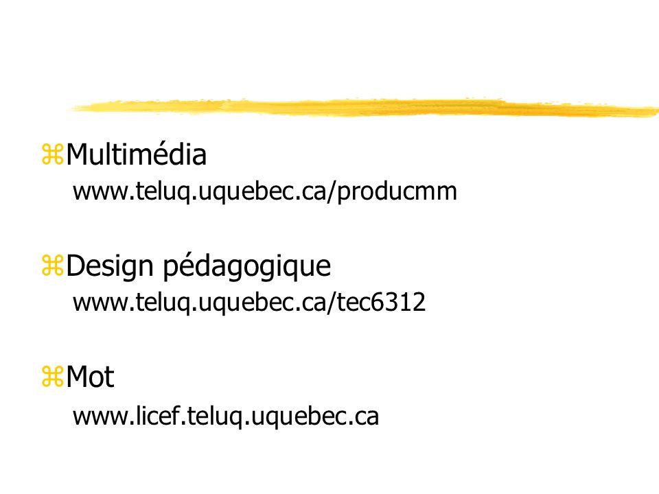 zMultimédia www.teluq.uquebec.ca/producmm zDesign pédagogique www.teluq.uquebec.ca/tec6312 zMot www.licef.teluq.uquebec.ca