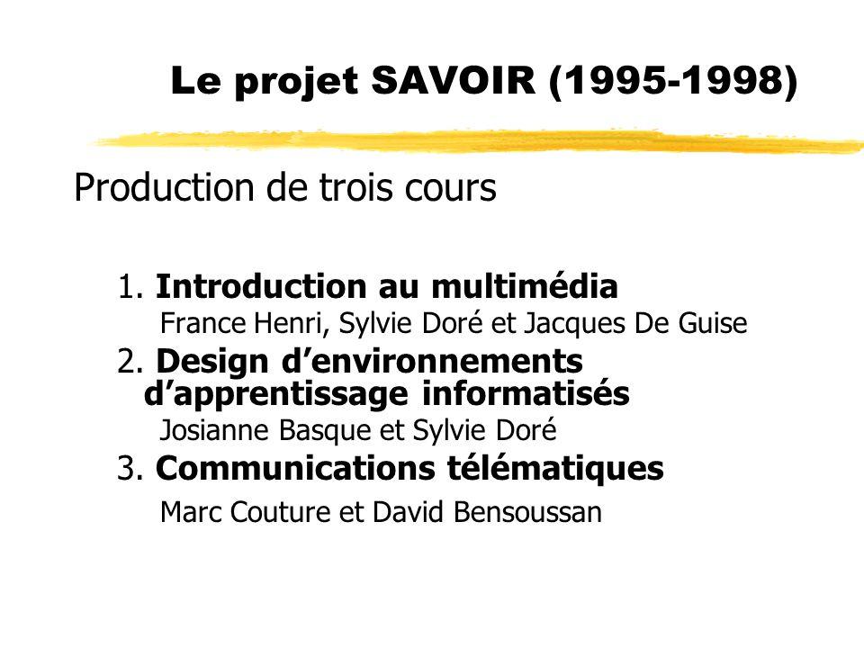 Le projet SAVOIR (1995-1998) Production de trois cours 1. Introduction au multimédia France Henri, Sylvie Doré et Jacques De Guise 2. Design denvironn