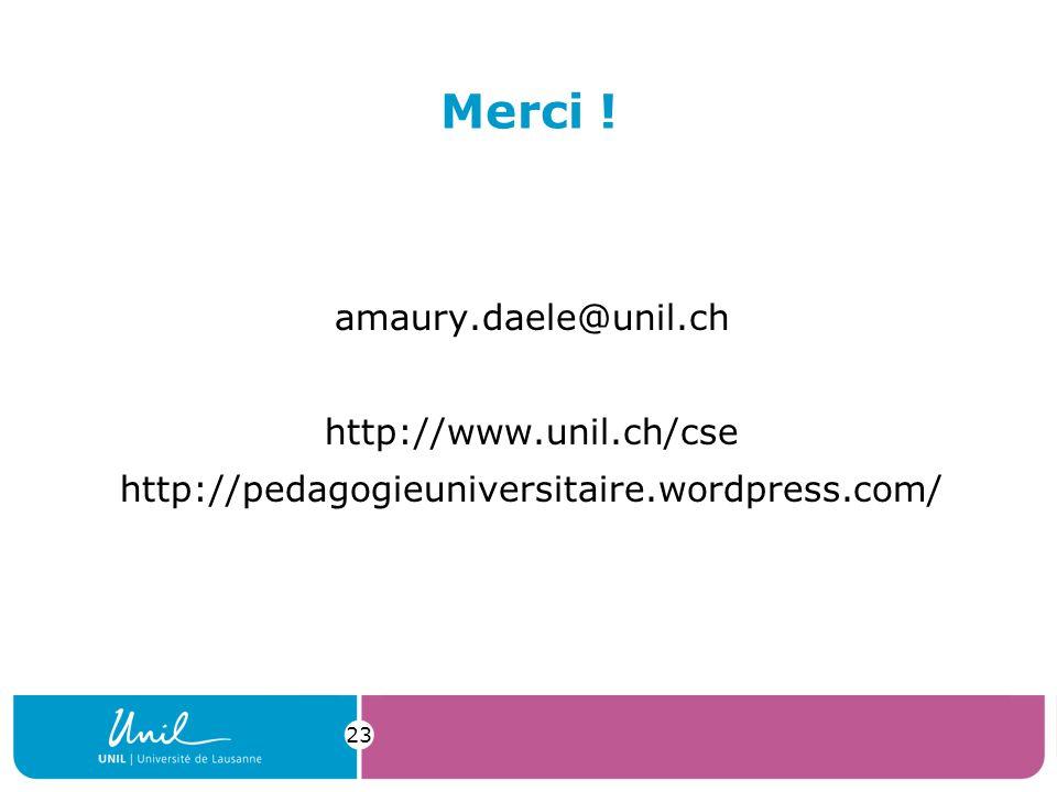 Merci ! amaury.daele@unil.ch http://www.unil.ch/cse http://pedagogieuniversitaire.wordpress.com/ 23