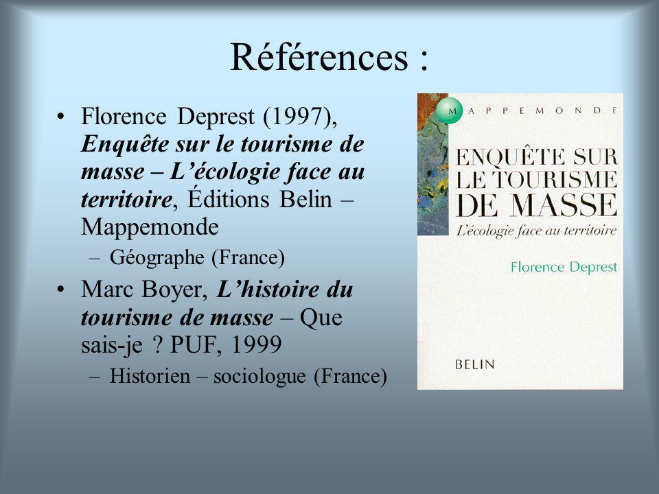 Références : Florence Deprest (1997), Enquête sur le tourisme de masse – Lécologie face au territoire, Éditions Belin – Mappemonde –Géographe (France) Marc Boyer, Lhistoire du tourisme de masse – Que sais-je .