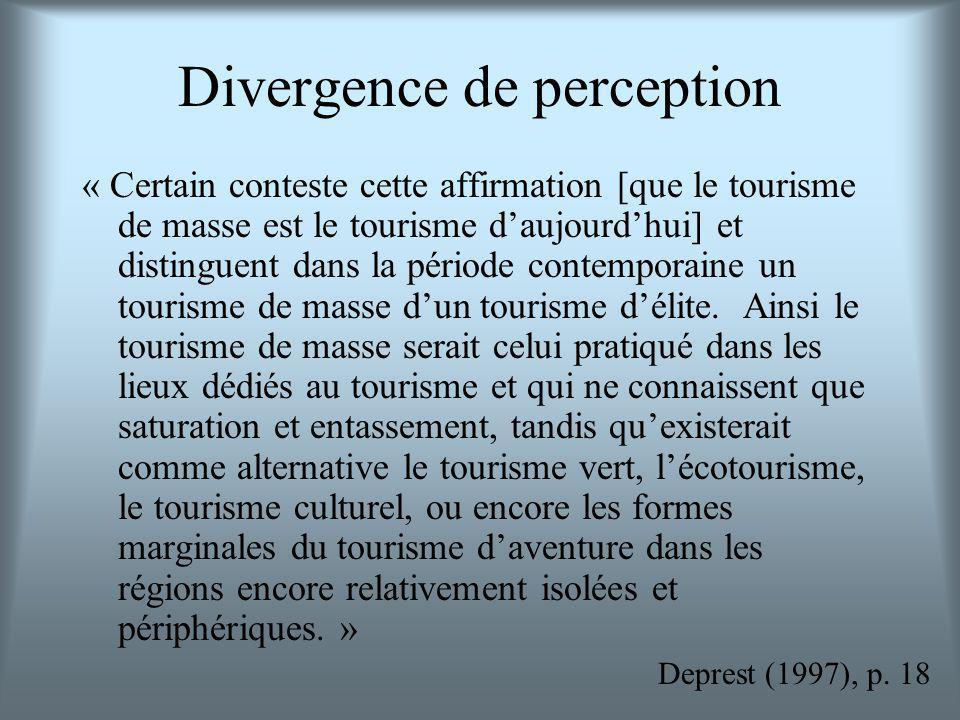 Divergence de perception « Certain conteste cette affirmation [que le tourisme de masse est le tourisme daujourdhui] et distinguent dans la période contemporaine un tourisme de masse dun tourisme délite.