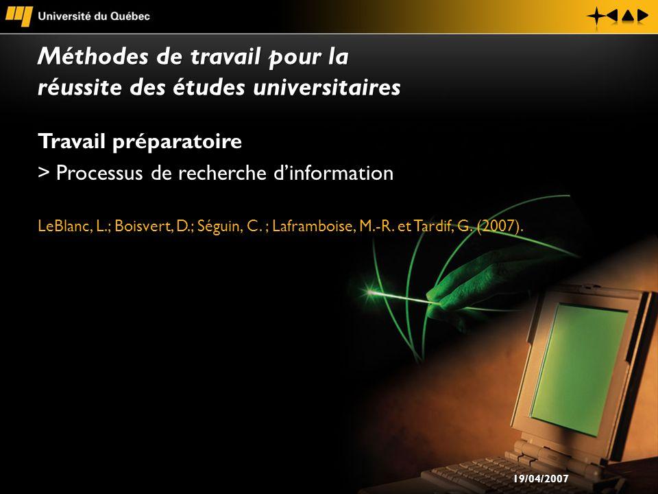 Travail préparatoire > Processus de recherche dinformation LeBlanc, L.; Boisvert, D.; Séguin, C. ; Laframboise, M.-R. et Tardif, G. (2007). Méthodes d
