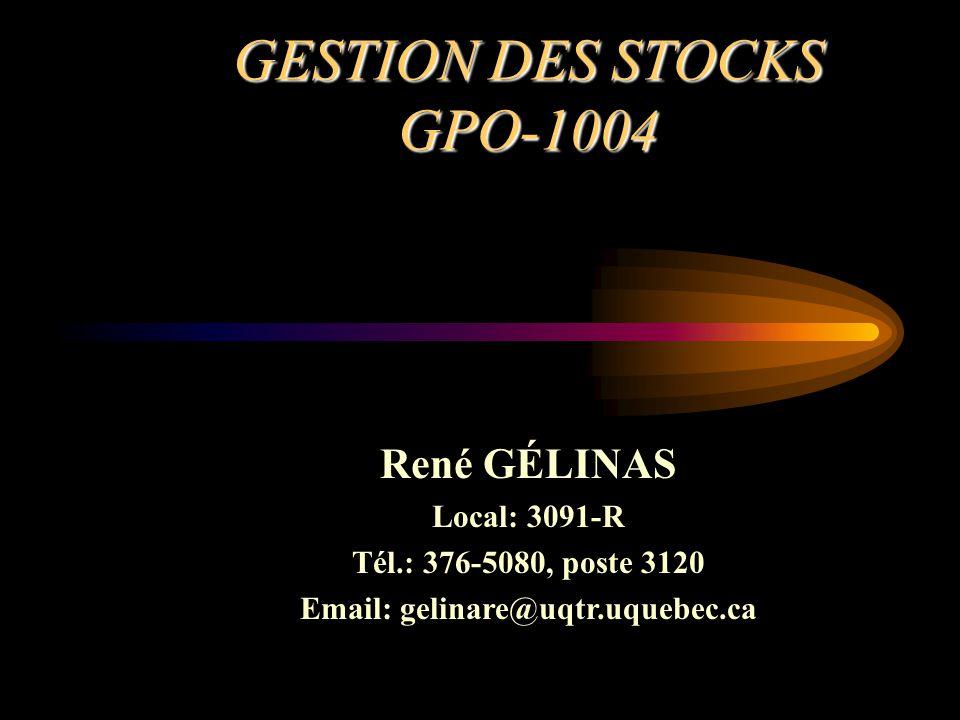 GESTION DES STOCKS GPO-1004 René GÉLINAS Local: 3091-R Tél.: 376-5080, poste 3120 Email: gelinare@uqtr.uquebec.ca
