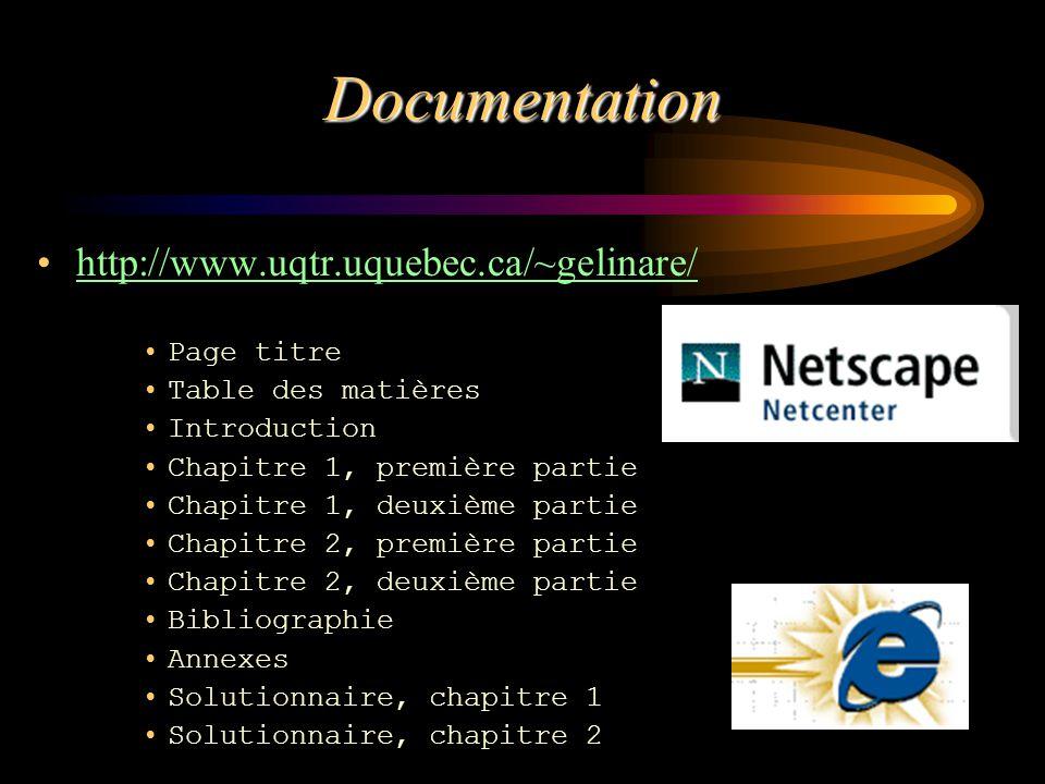 Documentation http://www.uqtr.uquebec.ca/~gelinare/ Page titre Table des matières Introduction Chapitre 1, première partie Chapitre 1, deuxième partie
