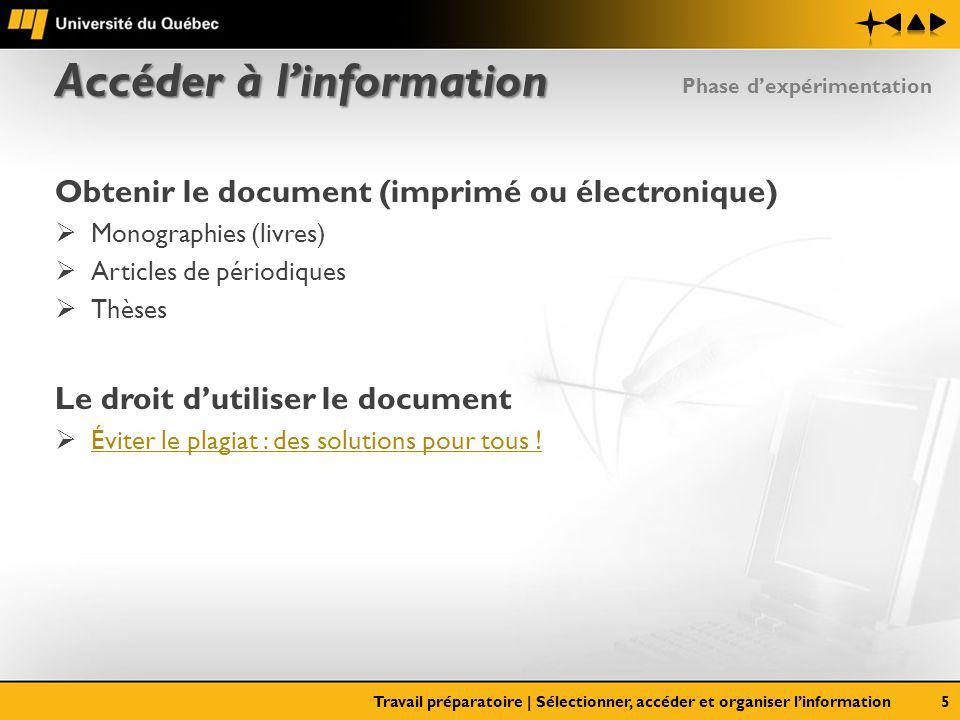 Organiser linformation Information bibliographique et normes de présentation Gestion efficace de linformation Du papier à lélectronique (EndNote)(EndNote) Travail préparatoire | Sélectionner, accéder et organiser linformation6 Phase dexpérimentation