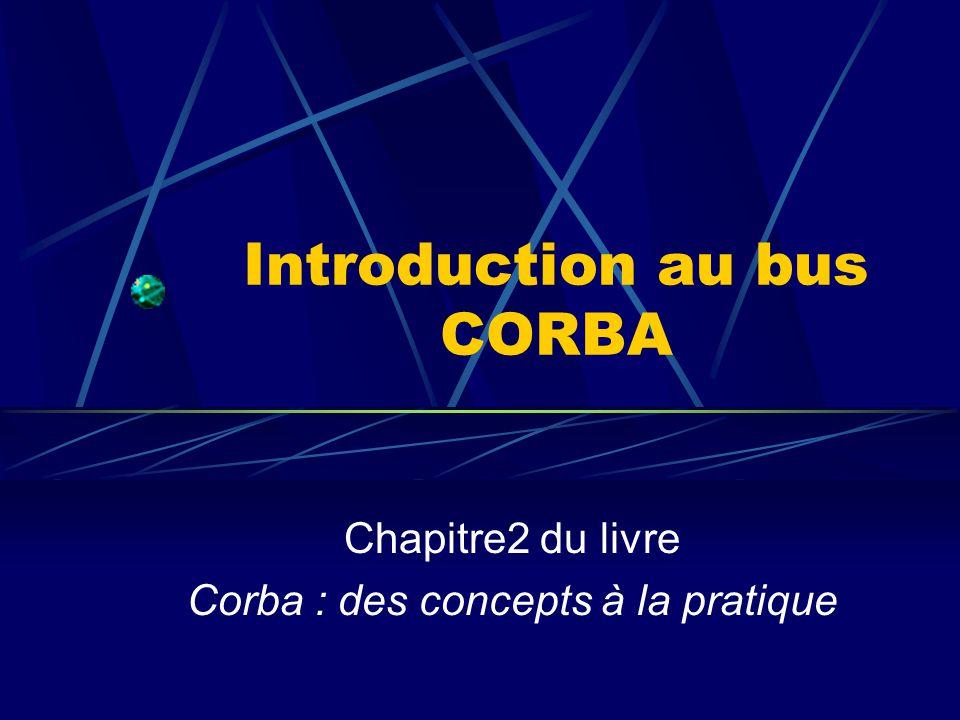 Introduction au bus CORBA Chapitre2 du livre Corba : des concepts à la pratique