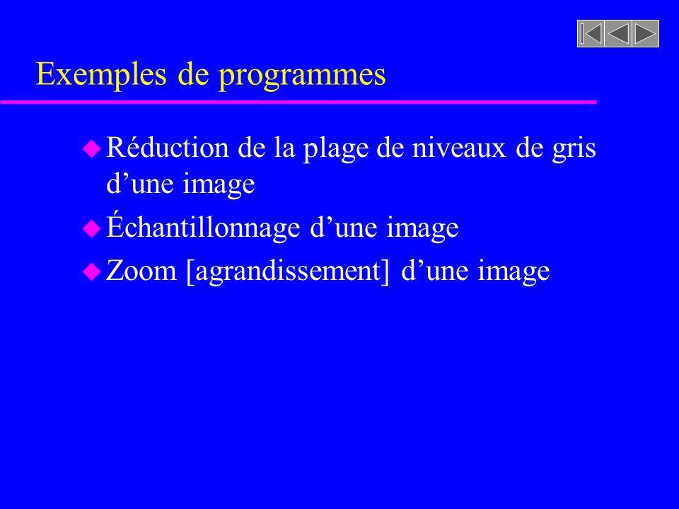 Exemples de programmes u Réduction de la plage de niveaux de gris dune image u Échantillonnage dune image u Zoom [agrandissement] dune image