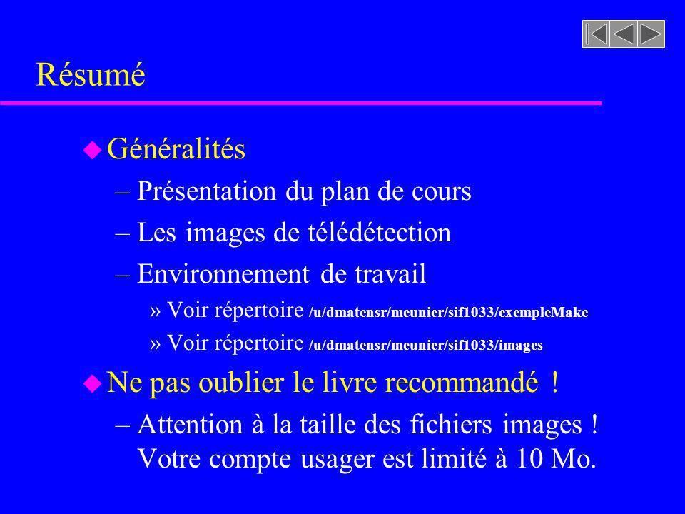 Résumé u Généralités –Présentation du plan de cours –Les images de télédétection –Environnement de travail »Voir répertoire /u/dmatensr/meunier/sif103