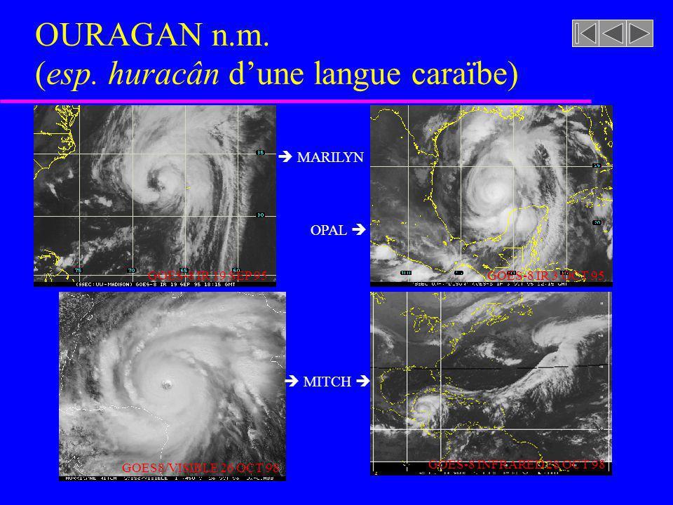 OURAGAN n.m. (esp. huracân dune langue caraïbe) GOES-8 IR 19 SEP 95 MARILYN OPAL GOES-8 IR 3 OCT 95 GOES8/VISIBLE 26 OCT 98 GOES-8 INFRARED 28 OCT 98