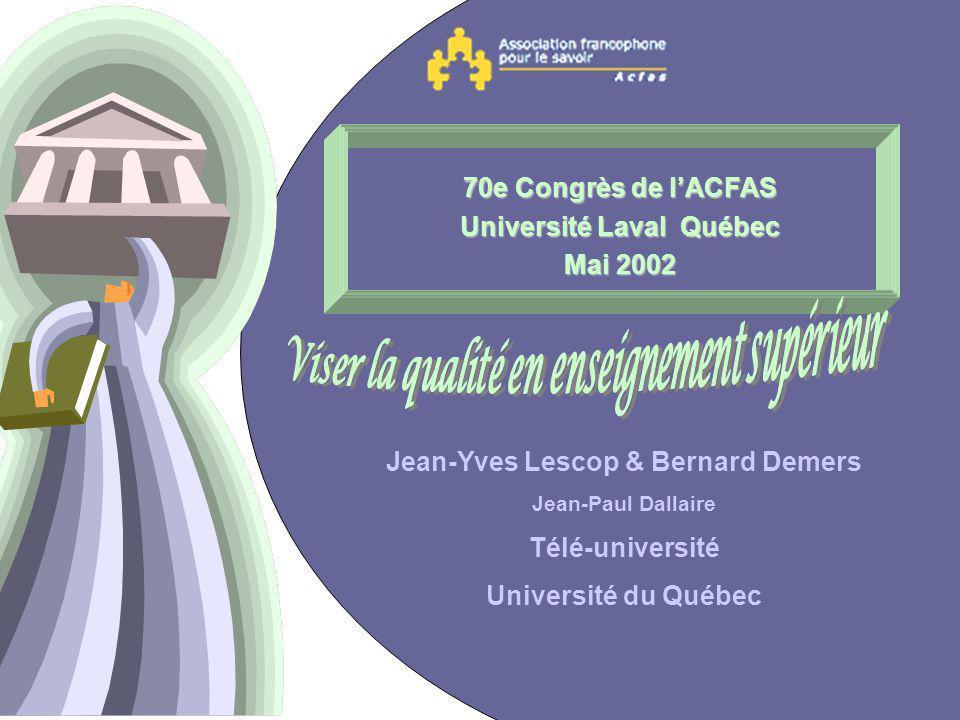 1 70e Congrès de lACFAS Université Laval Québec Mai 2002 Jean-Yves Lescop & Bernard Demers Jean-Paul Dallaire Télé-université Université du Québec