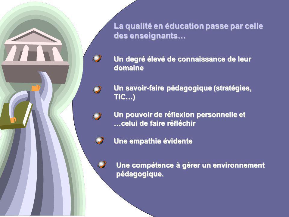 4 La qualité en éducation passe par celle des enseignants… Un degré élevé de connaissance de leur domaine Un savoir-faire pédagogique (stratégies, TIC…) Un pouvoir de réflexion personnelle et …celui de faire réfléchir Une empathie évidente Une compétence à gérer un environnement pédagogique.