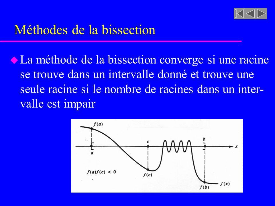 u La méthode de la bissection converge si une racine se trouve dans un intervalle donné et trouve une seule racine si le nombre de racines dans un int