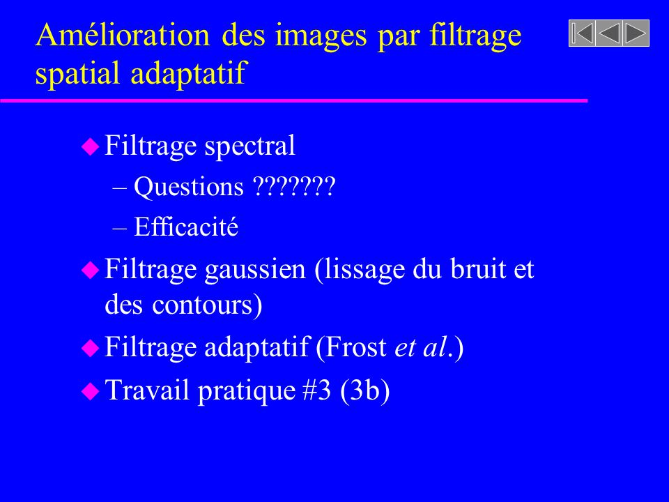 Amélioration des images par filtrage spatial adaptatif u Filtrage spectral –Questions ??????.